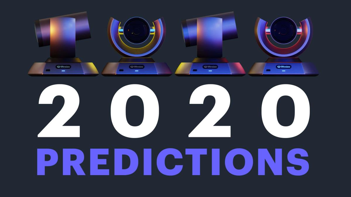 Four Lifesize video conferencing cameras at the top of screen followed by large text that says 2020 Predictions