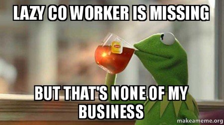 Meme that says Lazy coworker missing but thats none of my business