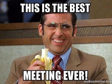 Meme that says This is the best meeting ever