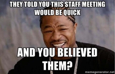 Meme that says They told you this staff meeting would be quick