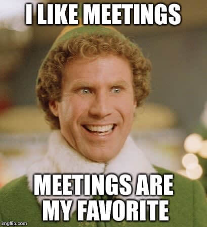 Meme that says I like meetings