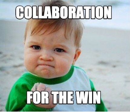 Meme that says Collaboration for the win