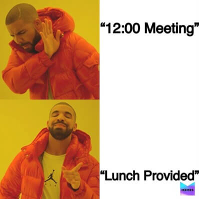 Meme that says 12:00 Meeting and shows a person is not interested. Lunch is provided in next scene and the person is interested