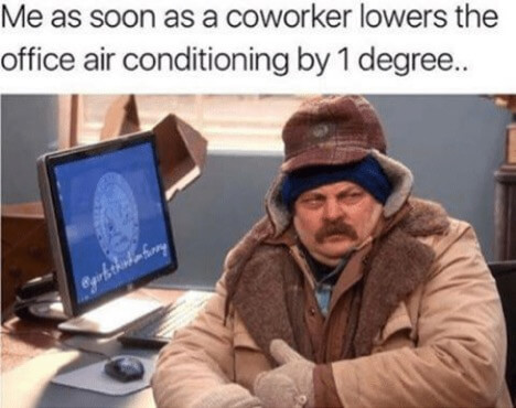 Meme that says me as soon as a coworker lower AC by 1 degree