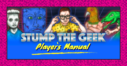 Stump the Geek Player's Manual