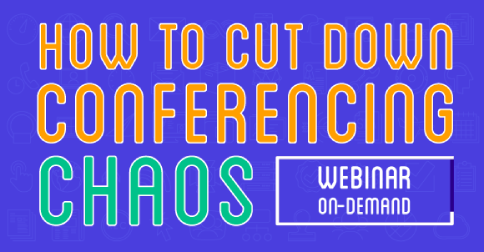 How to Cut Down Enterprise Conferencing Chaos