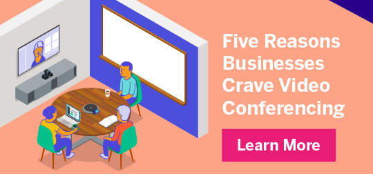 Five Reasons Businesses Need Video Conferencing