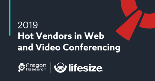 Aragon ranked Lifesize as a top 2019 Hot Vendor in Web and Video Conferencing