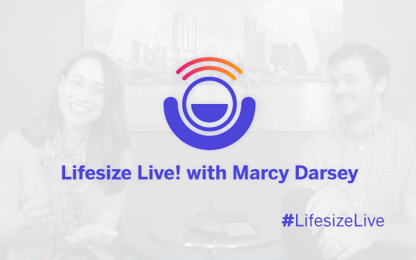 Lifesize Live! with Marcy Darsey