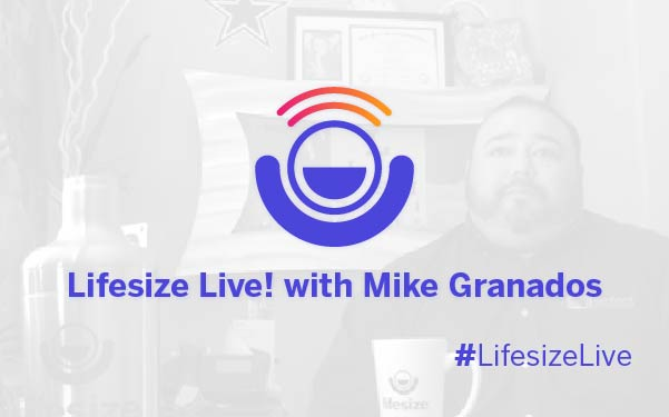 Lifesize Live! with Mike Granados